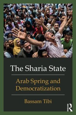 The Sharia State: Arab Spring and Democratization (Routledge 2013)